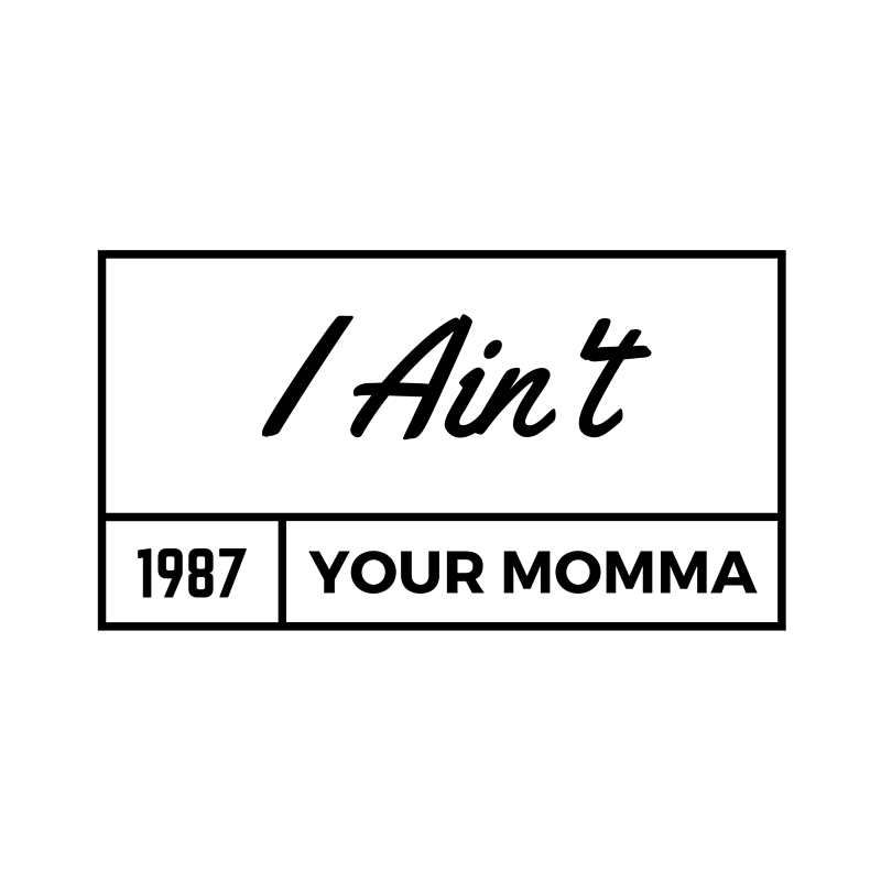 I Ain't Your Momma