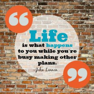 Life is what happens while your are busy making other plans - John Lennon quote