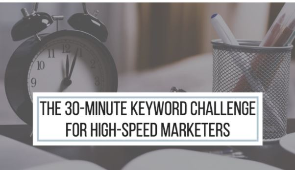 The 30-Minute Keyword Challenge for High-Speed Marketers